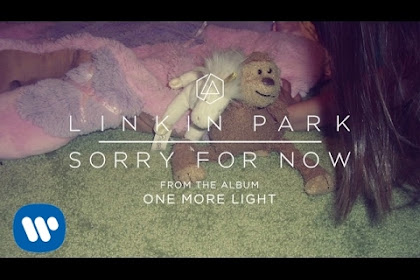 Linkin Park ~ Sorry for Now | Terjemahan, Arti & Makna Lirik Lagu
