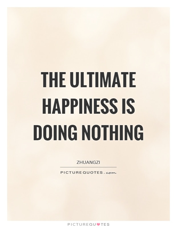 The Ultimate Happiness Is Doing Nothing Picture Quotes