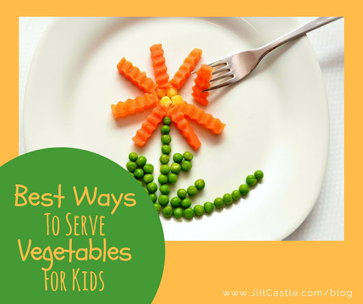 10 Smart Ways to Serve Vegetables for Kids - Jill Castle