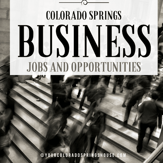 Colorado Springs Business and Job Opportunities - Colorado Springs Real Estate