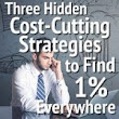 Use These 3 Hidden Cost-Cutting Strategies to Find 1% Everywhere