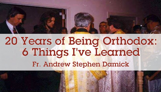 20 Years of Being Orthodox: 6 Things I've Learned — Roads from Emmaus