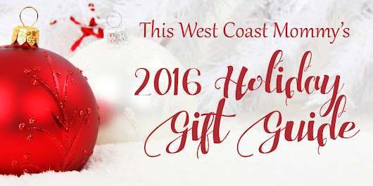 This West Coast Mommy's 2016 Holiday Gift Guide - This West Coast Mommy