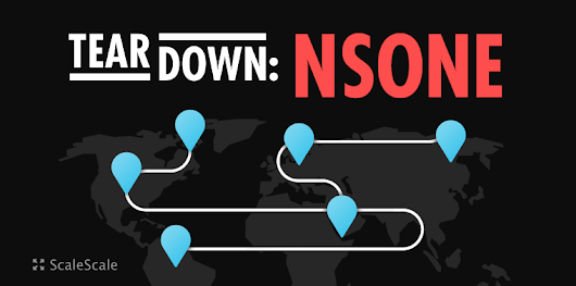 Global Routing with Anycasted DNS. Teardown: NSONE - ScaleScale