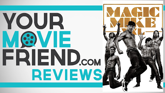 Your Movie Friend|Magic Mike XXL (Movie Review)