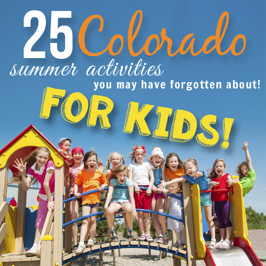 25 Things to Do with KIDS in Colorado (that you may have forgotten about!)