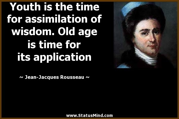 Youth Is The Time For Assimilation Of Wisdom Old Statusmindcom