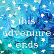 This Adventure Ends| Favorite Quote + It Actually Changed My Life