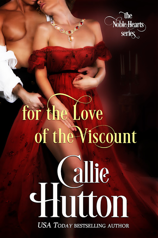 For the Love of the Viscount ~ Callie Hutton