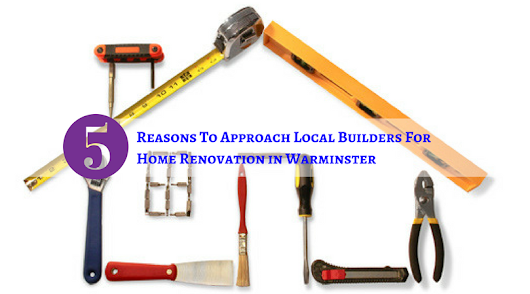 5 Reasons To Approach Builders in Warminster For Home Renovation