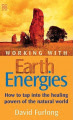 Working with Earth Energies: How to Tap into <br>the Healing Powers of the Natural World