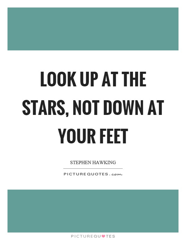 Look Up At The Stars Not Down At Your Feet Picture Quotes