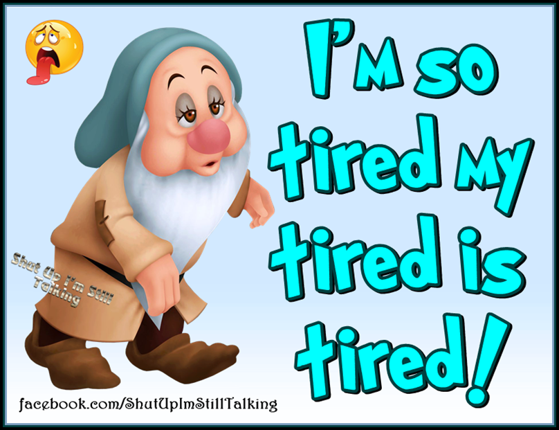 I Am So Tired My Tired Is Tired Pictures Photos And Images For
