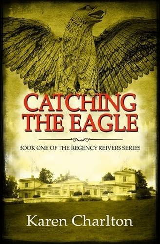 Catching the Eagle (Regency Reivers Series)