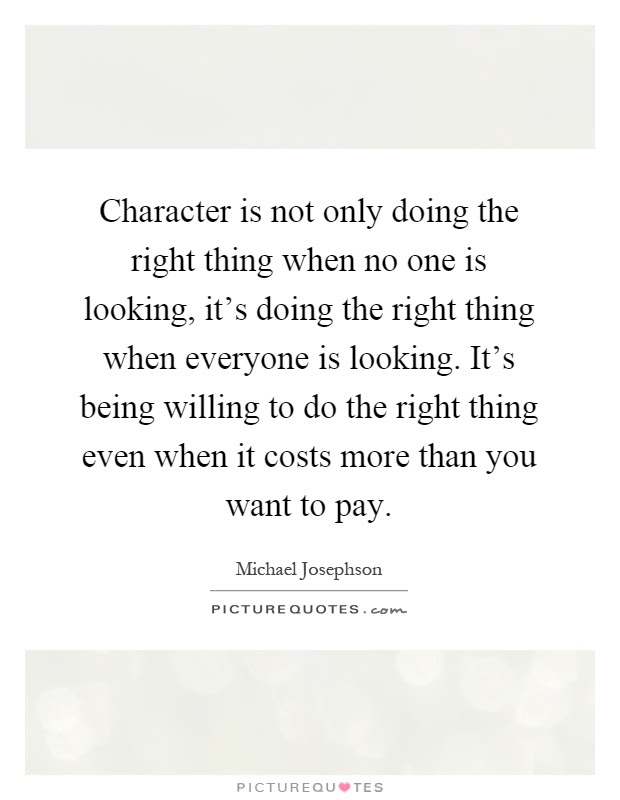 Character Is Not Only Doing The Right Thing When No One Is