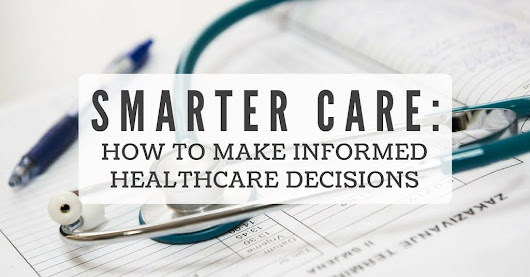 Smarter Care: How to Make Informed Healthcare Decisions