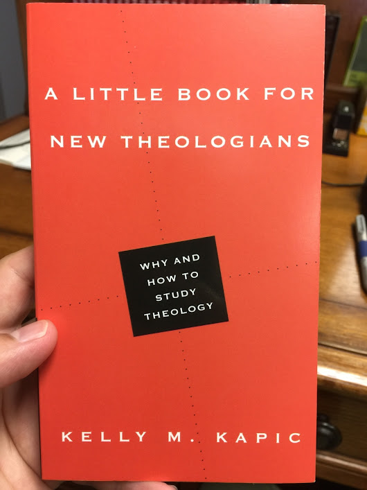 A Review of A Little Book for New Theologians: Why and How to Study Theology by Kelly Kapic