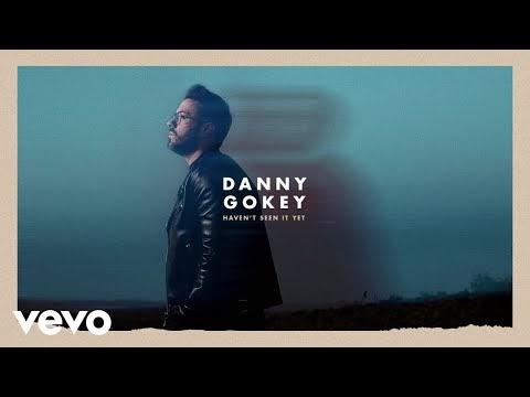 Haven't Seen It Yet Lyrics - Danny Gokey