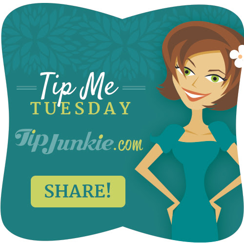 Tip Me Tuesday ~ Add Yours!