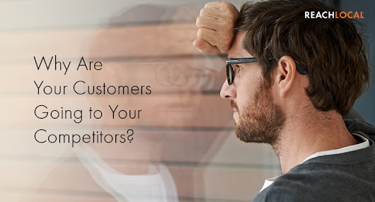 Why Are Your Customers Going to Your Competitors?