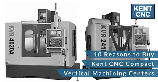 10 Reasons to Buy Kent CNC Compact Vertical Machining Centers | Kent CNC
