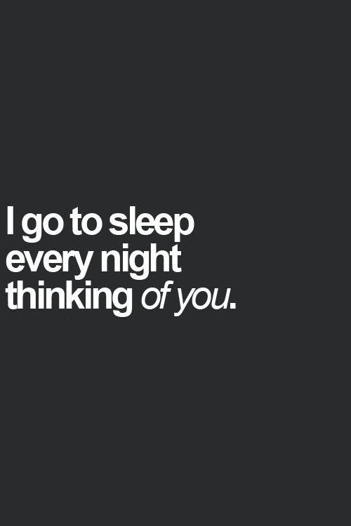 I Go To Sleep Every Night Thinking Of You Picture Quotes