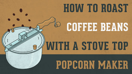 How to Roast Coffee Beans With a Stove Top Popcorn Maker