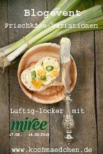 Frischkäse-Variationen – luftig-locker mit miree, Das Blog-Event vom 17.08. bis 14.09.