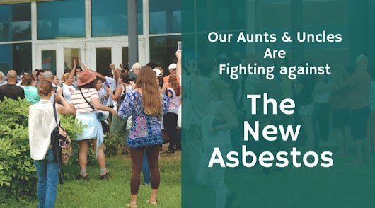 "Our Aunts & Uncles Are Fighting against the New ""Asbestos"""