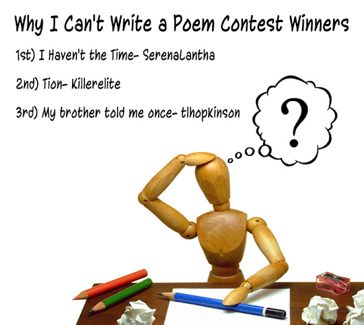 Thoughts Incorporated |   Why I Can't Write a Poem Winners! > Why I Can't Write a Poem Contest > Writing Forum