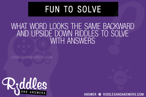 30 What Word Looks The Same Backward And Upside Down Riddles With
