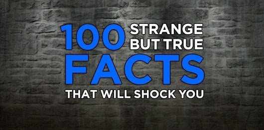 100 Strange But True Facts That Will Shock You | The Fact Site