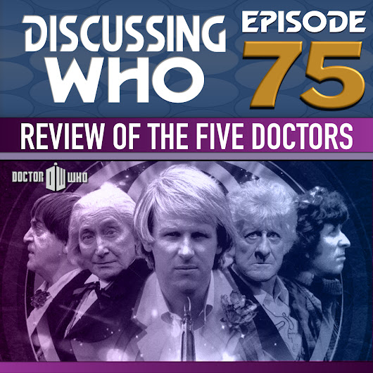 Episode 75: Review of Doctor Who, The Five Doctors