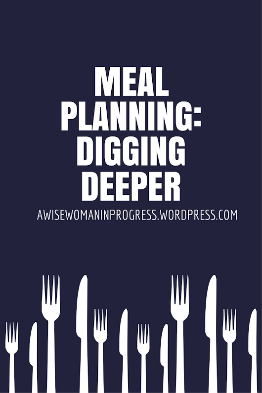 Meal Planning: Digging Deeper