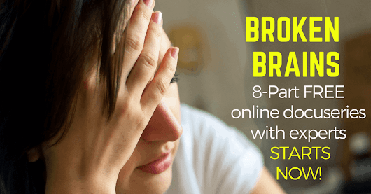 "A Remarkable Free 8-part Docuseries ""Broken Brains"" Starts Today 