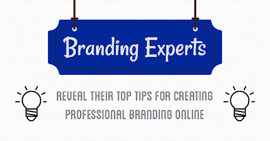 13 Branding Experts Reveal Their Top Tips For Creating Professional Branding Which Stands Out Online
