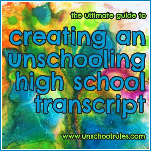 The ultimate guide to creating an unschooling high school transcript - Unschool RULES