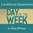 Conditional statements to find & use the day of the week in WordPress