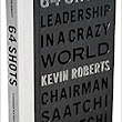 64 Shots: Leadership in a Crazy World: Kevin Roberts: 9781576877715: Amazon.com: Books