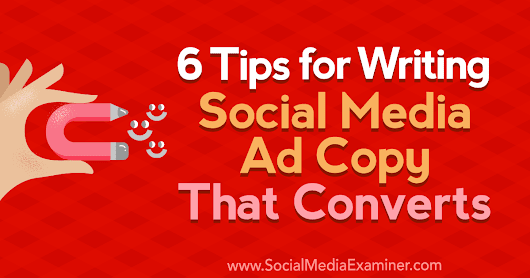 6 Tips for Writing Social Media Ad Copy That Converts : Social Media Examiner