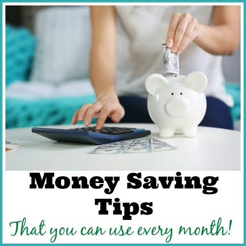 Money Saving Tips You Can Use Every Month