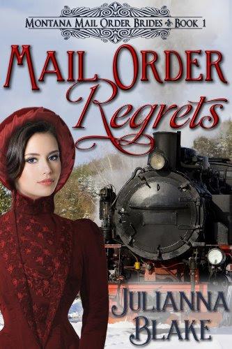 Mail Order Regrets (A Sweet Historical Mail Order Bride Romance Novel) - Montana Mail Order Brides Book 1 by Julianna Blake