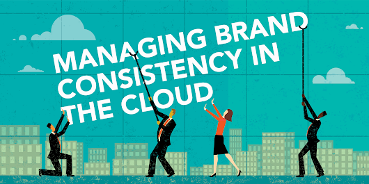 Managing Brand Consistency in the Cloud [Free eBook inside]