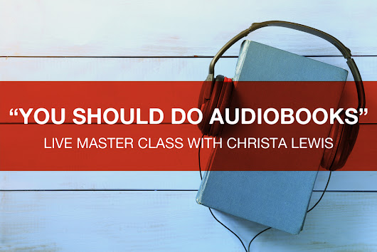 "Sun, May 1 • ""You Should Do Audiobooks"" Master Class with Christa Lewis"