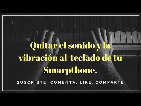 Quitar el sonido y vibración  al teclado de tu Smartphone