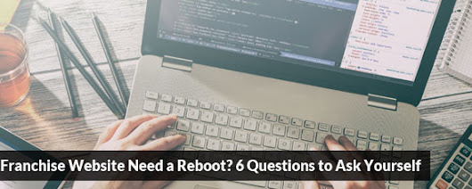 Does My Franchise Website Need a Reboot? 6 Questions to Ask Yourself