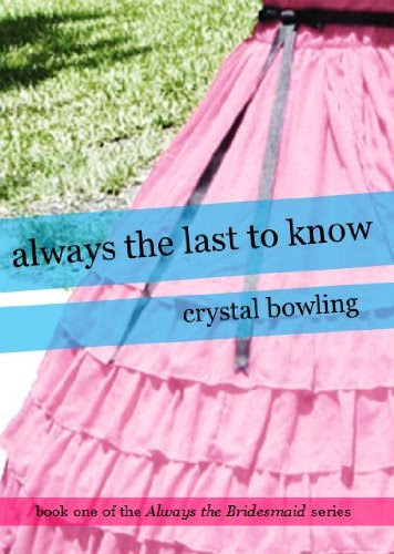 Always the Last to Know (Always the Bridesmaid) by Crystal Bowling