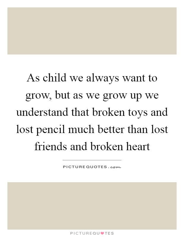 As Child We Always Want To Grow But As We Grow Up We Understand