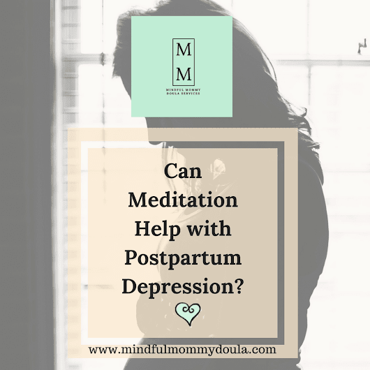 Can Meditation Help with Postpartum Depression? - Mindful Mommy - Mindful Mommy Doula