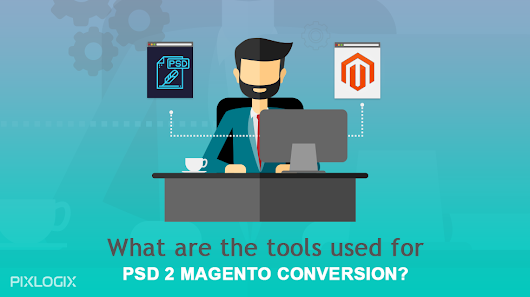 What are the tools used for PSD to Magento conversion?